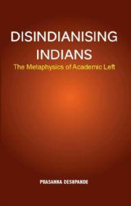 Disindianising Indians : The Metaphysics of Academic Left