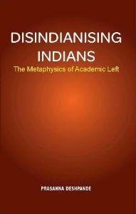 Disindianising Indians (The Metaphysics of Academic Left)
