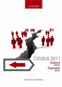 Census 2011 : Blinkered Vision Fragmented Ideas