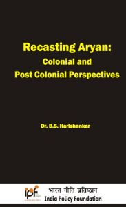 Recasting Aryan: Colonial andPost Colonial Perspectives